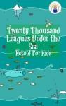 Twenty Thousand Leagues Under the Sea Retold For Kids (Beginner Reader Classics) - Jules Verne, Max James