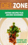 Diet Zone: Dieting Recipes plus Juicing Goodness - Denise Lee, Jean Reed