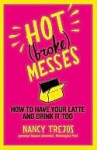 Hot (broke) Messes: How to Have Your Latte and Drink It Too - Nancy Trejos