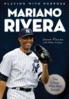 Playing with Purpose: Mariano Rivera: The Closer Who Got Saved - Jesse Florea, Mike Yorkey