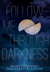 Follow Me Through Darkness - Danielle Ellison