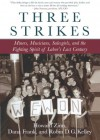 Three Strikes: Miners, Musicians, Salesgirls, and the Fighting Spirit of Labor's Last Century - Howard Zinn, Robin D.G. Kelley, Dana Frank