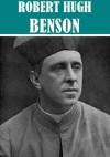 The Essential Works of Robert Hugh Benson - Robert Hugh Benson, Golgotha Press