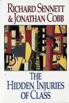 The Hidden Injuries of Class - Richard Sennett, Jonathan Cobb