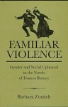 Familiar Violence: Gender and Social Upheaval in the Novels of Frances Burney - Barbara Zonitch, Jay L. Halio