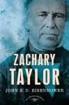 Zachary Taylor: The American Presidents Series: The 12th President, 1849-1850 - John S.D. Eisenhower, Schlesinger, Arthur M., Jr., Sean Wilentz