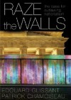 Raze the Walls: The Case for Outlawing Nationalism - douard Glissant, Patrick Chamoiseau