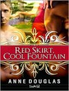 Red Skirt, Cool Fountain - Anne Douglas