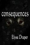 Consequences - Elyse Draper