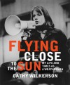 Flying Close to the Sun: My Life and Times as a Weatherman - Cathy Wilkerson