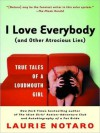 I Love Everybody (and Other Atrocious Lies): True Tales of a Loudmouth Girl - Laurie Notaro, Hillary Huber