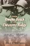 From Omaha Beach to Dawson's Ridge: The Combat Journal of Captain Joe Dawson - Cole C. Kingseed