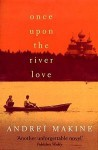 Once upon the River Love - Andreï Makine, Geoffrey Strachan