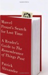 Marcel Proust's Search for Lost Time: A Reader's Guide to The Remembrance of Things Past - Patrick Alexander