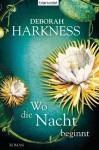Wo die Nacht beginnt: Roman (German Edition) - Deborah Harkness, Christoph Göhler