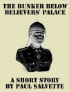The Bunker below Believers' Palace: A Short Story - Paul Salvette