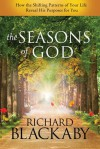 The Seasons of God: How the Shifting Patterns of Your Life Reveal His Purposes for You - Richard Blackaby