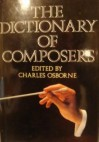 The Dictionary Of Composers - Charles Osborne