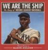 We are the Ship: The Story of Negro League Baseball - Kadir Nelson