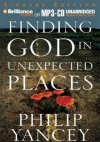 Finding God in Unexpected Places - Philip Yancey, Mel Foster