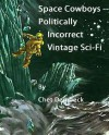 Space Cowboys - Politically-Incorrect Vintage Sci-Fi - Chet Dembeck