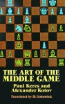 The Art of the Middle Game - Paul Keres, Alexander Kotov, H. Golombek