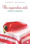 Na węgierskim stole pysznie i domowo - Klara Molnar, Tadeusz Olszański
