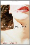 [ ALMOST PERFECT ] By Katcher, Brian ( Author) 2010 [ Paperback ] - Brian Katcher