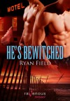 He's Bewitched - Ryan Field