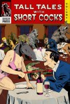 Tall Tales with Short Cocks Vol. 4 - Arthur Graham, Danger Slater, David S. Atkinson, Casper Kelly, Ross E. Lockhart, Chanteclaire Coquine, John McNee, Douglas Hackle, Bradley Sands, Jeff O'Brien, Eirik Gumeny, Jessica McHugh, Grady Hendrix