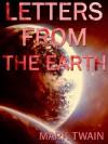 Letters from the Earth: Uncensored Writings - Mark Twain, Bernard DeVoto, Henry Nash Smith