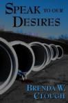 Speak to Our Desires - Brenda W. Clough