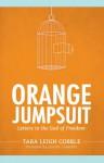 Orange Jumpsuit: Letters to the God of Freedom - Tara Leigh Cobble, Lauren Chandler