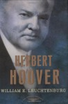 Herbert Hoover - William E. Leuchtenburg, Arthur M. Schlesinger Jr., Sean Wilentz