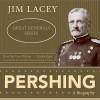 Pershing: A Biography - Jim Lacey, Tom Weiner