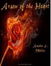 Arson of the Heart - Sasha L. Miller