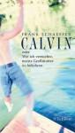 Calvin oder Wie ich versuchte, meine Großmutter zu bekehren - Frank Schaeffer, Olaf Matthias Roth