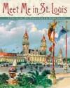Meet Me in St. Louis: A Trip to the 1904 World's Fair - Robert Jackson