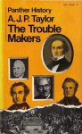 The Trouble Makers: Dissent Over Foreign Policy 1792-1939 - A.J.P. Taylor