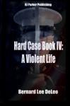 Hard Case IV (the John Harding Series # 4) - A Violent Life - Bernard Lee DeLeo