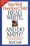 How Well Does Your Child Read, Write, and Do Math?: Step-by-Step Methods for Parents to Assess and Develop their Child's Skills - Ann Cook
