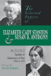 The Selected Papers of Elizabeth Cady Stanton and Susan B. Anthony: Against an Aristocracy of Sex, 1866 to 1873 - Ann Gordon, Susan B. Anthony, Ann Gordon