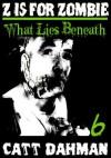 Z is for Zombie: What Lies Beneath - Catt Dahman