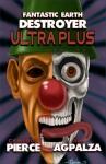 Fantastic Earth Destroyer Ultra Plus - Cameron Pierce, Jim Agpalza