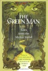 The Green Man: Tales from the Mythic Forest - Neil Gaiman, Terri Windling, Ellen Datlow, Charles Vess