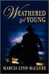 Weathered Too Young - Marcia Lynn McClure