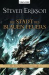 Die Stadt des blauen Feuers (Das Spiel der Götter, #14) - Steven Erikson, Tim Straetmann