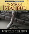 The Star of Istanbul: A Christopher Marlowe Cobb Thriller - Robert Olen Butler, Ray Chase
