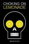 Choking on Lemonade - David Coleman