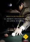 La morte necessaria di Lewis Winter - Malcolm Mackay, Stefano Tettamanti